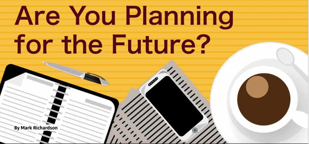 Are you planning for the future? RIchardson LGR July 2019